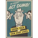 Be smart act dumb! Loose talk can cost lives (Poster)