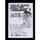 "Tired of Talking About Your ""Feelings""? Violence Week (Poster)"